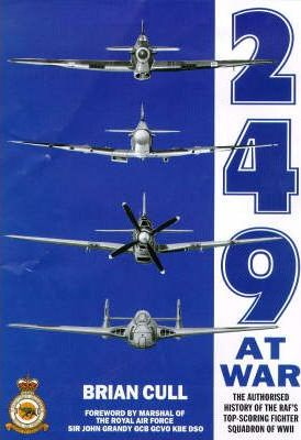 249 At War : The Authorised History of the RAF's Top Scoring Squadron of World War II (Grubb Street)