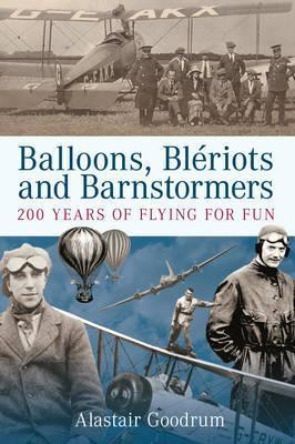 Balloons, Bleriots and Barnstormers (The History Press)