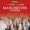 Those Were The Games: Manchester United (Haynes H5184)